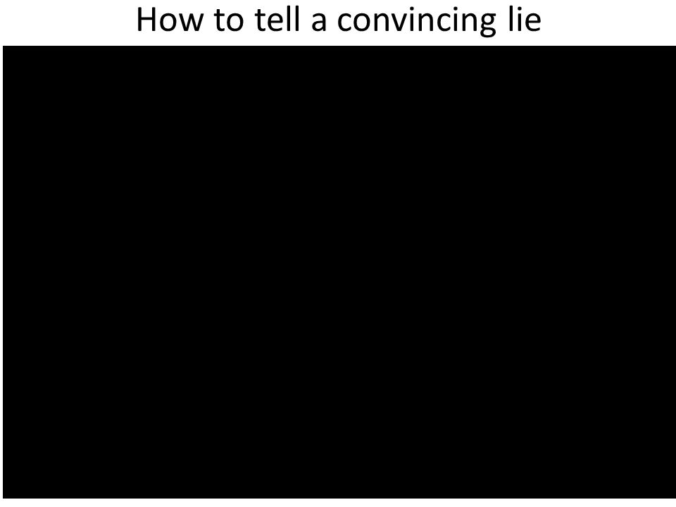 How to tell a convincing lie