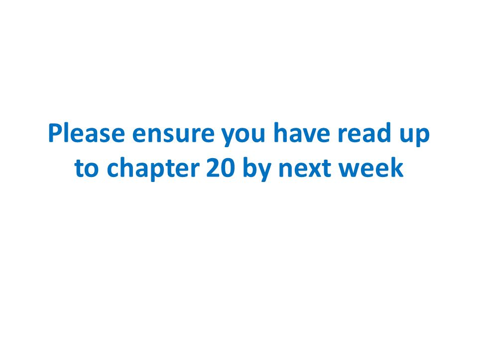 Please ensure you have read up to chapter 20 by next week
