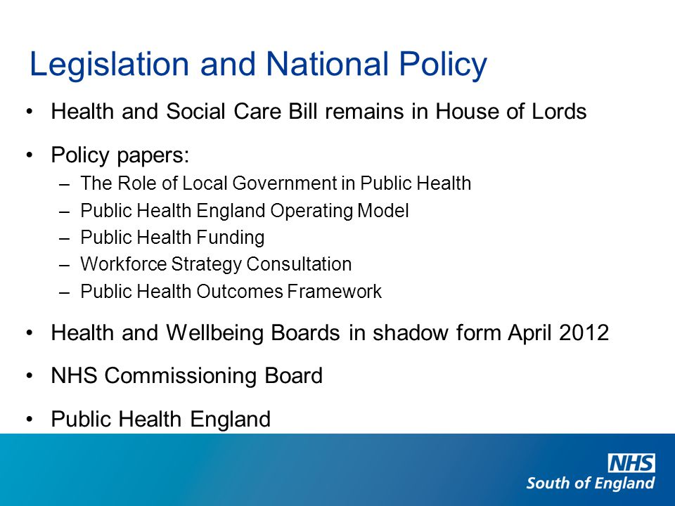 Legislation and National Policy Health and Social Care Bill remains in House of Lords Policy papers: –The Role of Local Government in Public Health –P
