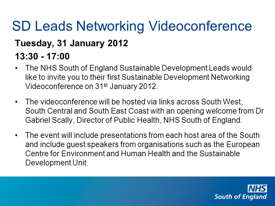 SD Leads Networking Videoconference Tuesday, 31 January 2012 13:30 - 17:00 The NHS South of England Sustainable Development Leads would like to invite