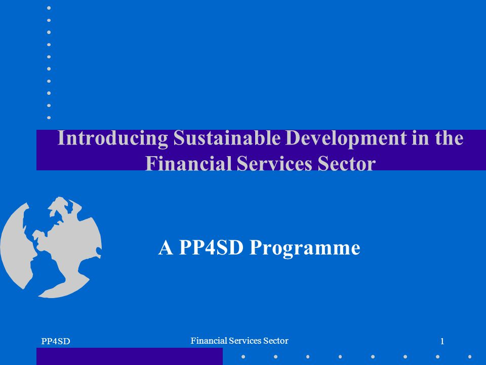 PP4SD Financial Services Sector 1 Introducing Sustainable Development in the Financial Services Sector A PP4SD Programme