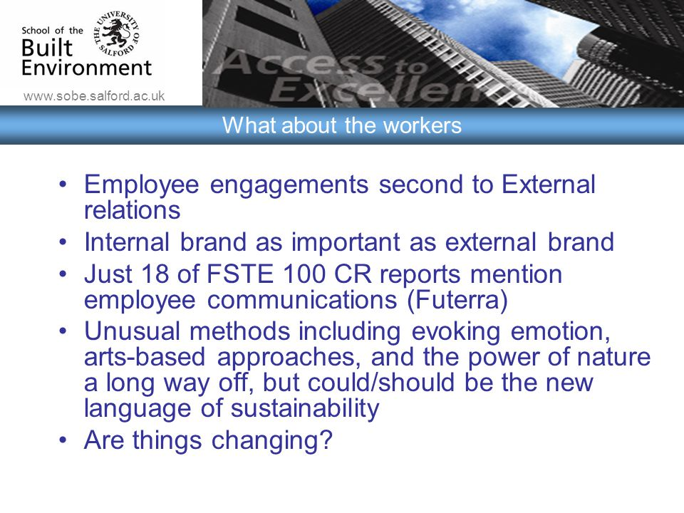 www.sobe.salford.ac.uk What about the workers Employee engagements second to External relations Internal brand as important as external brand Just 18