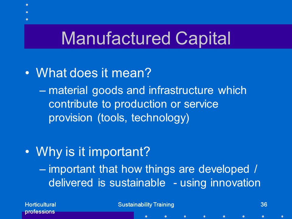Horticultural professions Sustainability Training36 Manufactured Capital What does it mean.