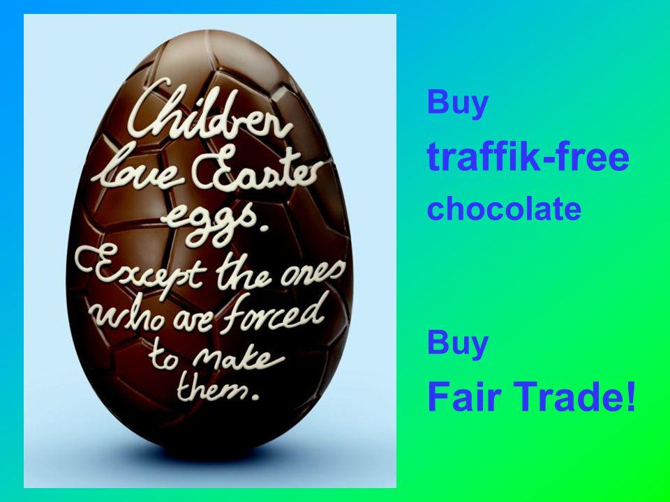 Buy traffik-free chocolate Buy Fair Trade!
