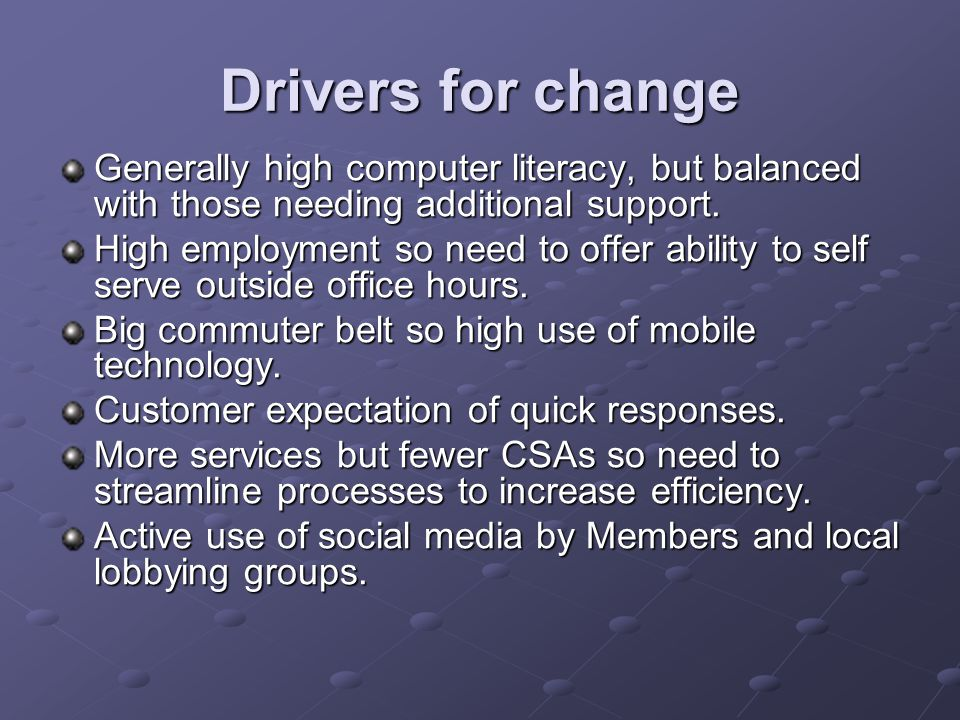 Drivers for change Generally high computer literacy, but balanced with those needing additional support.