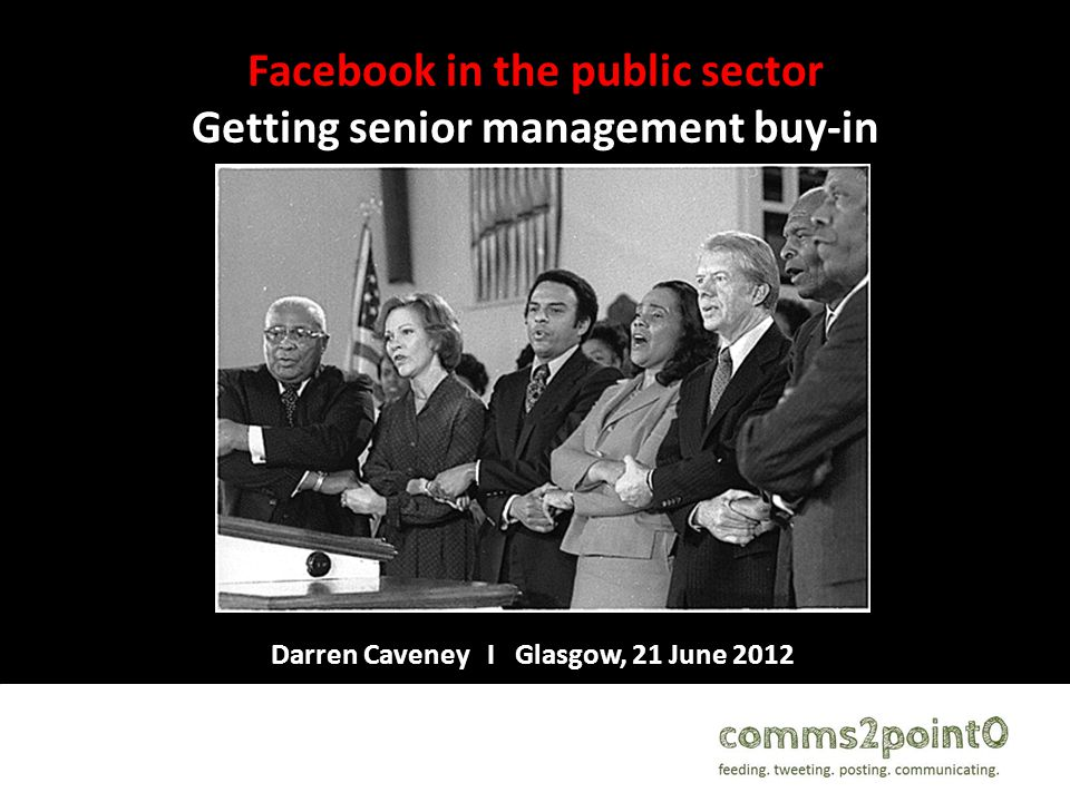 Facebook in the public sector Getting senior management buy-in Darren Caveney I Glasgow, 21 June 2012