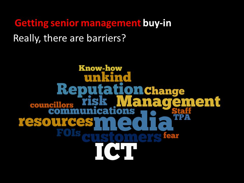 Getting senior management buy-in Really, there are barriers