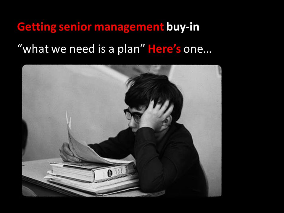 Getting senior management buy-in what we need is a plan Here's one…