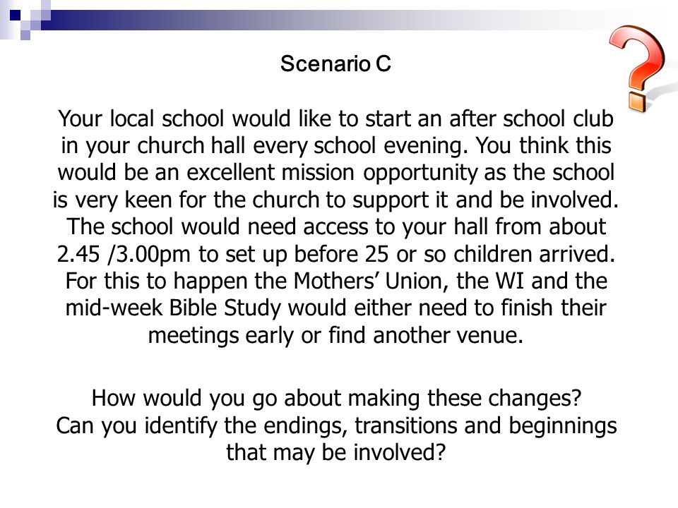 Scenario C Your local school would like to start an after school club in your church hall every school evening.