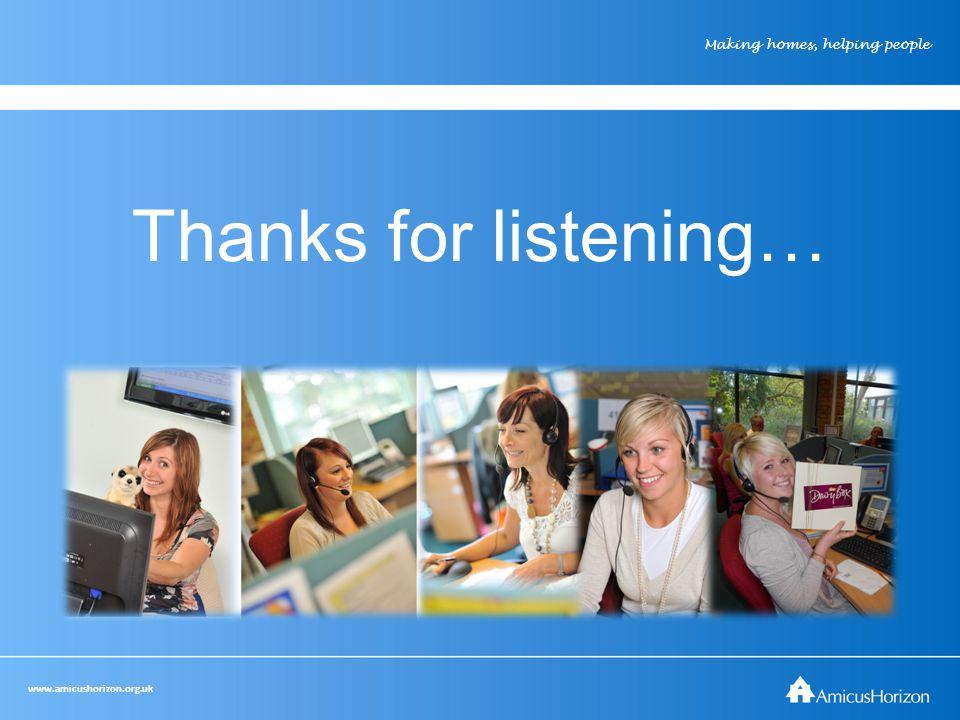 www.amicushorizon.org.uk Making homes, helping people Thanks for listening…