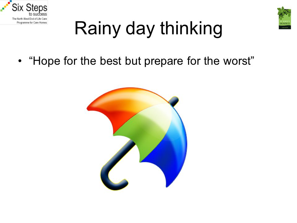 Rainy day thinking Hope for the best but prepare for the worst