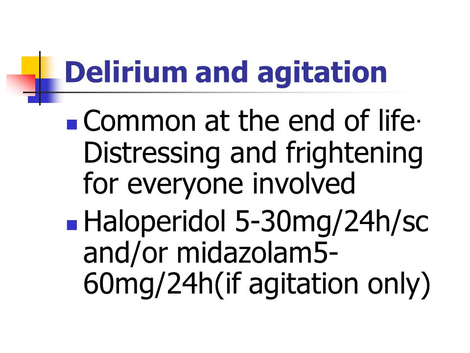 Delirium and agitation Common at the end of life · Distressing and frightening for everyone involved Haloperidol 5-30mg/24h/sc and/or midazolam5- 60mg