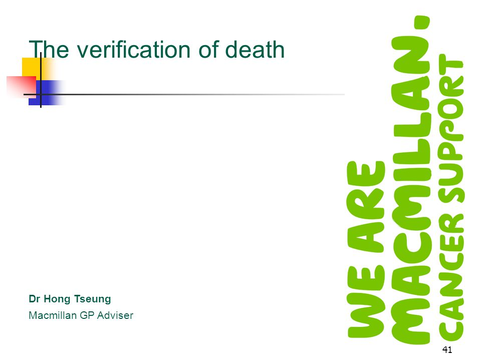 41 The verification of death Dr Hong Tseung Macmillan GP Adviser