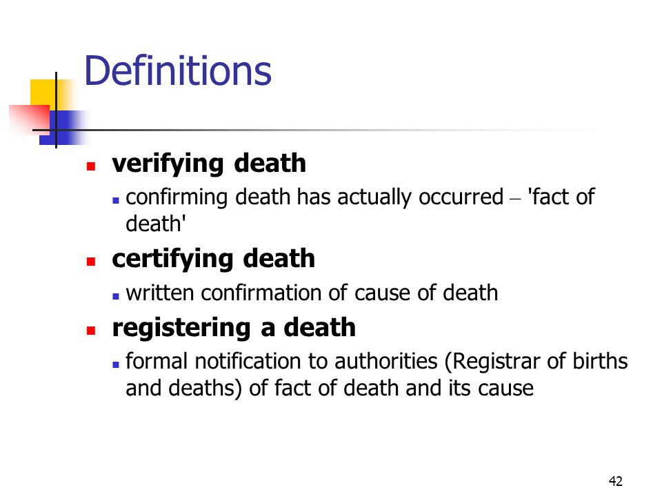 42 Definitions verifying death confirming death has actually occurred – 'fact of death' certifying death written confirmation of cause of death regist