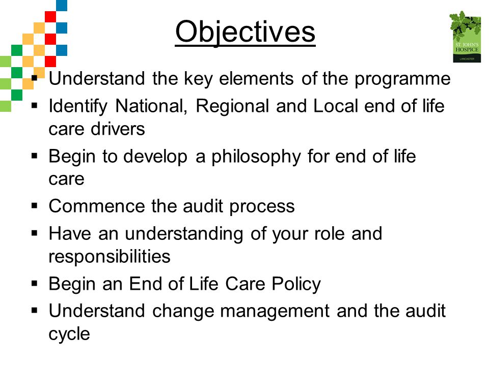 Objectives  Understand the key elements of the programme  Identify National, Regional and Local end of life care drivers  Begin to develop a philos