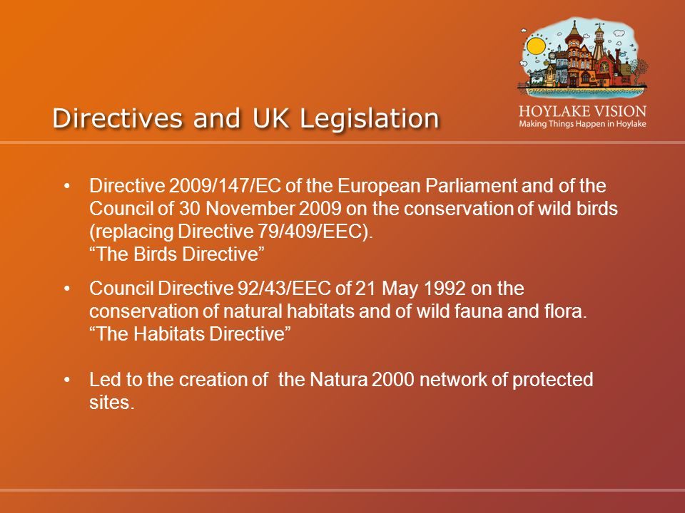 Directives and UK Legislation Directive 2009/147/EC of the European Parliament and of the Council of 30 November 2009 on the conservation of wild birds (replacing Directive 79/409/EEC).