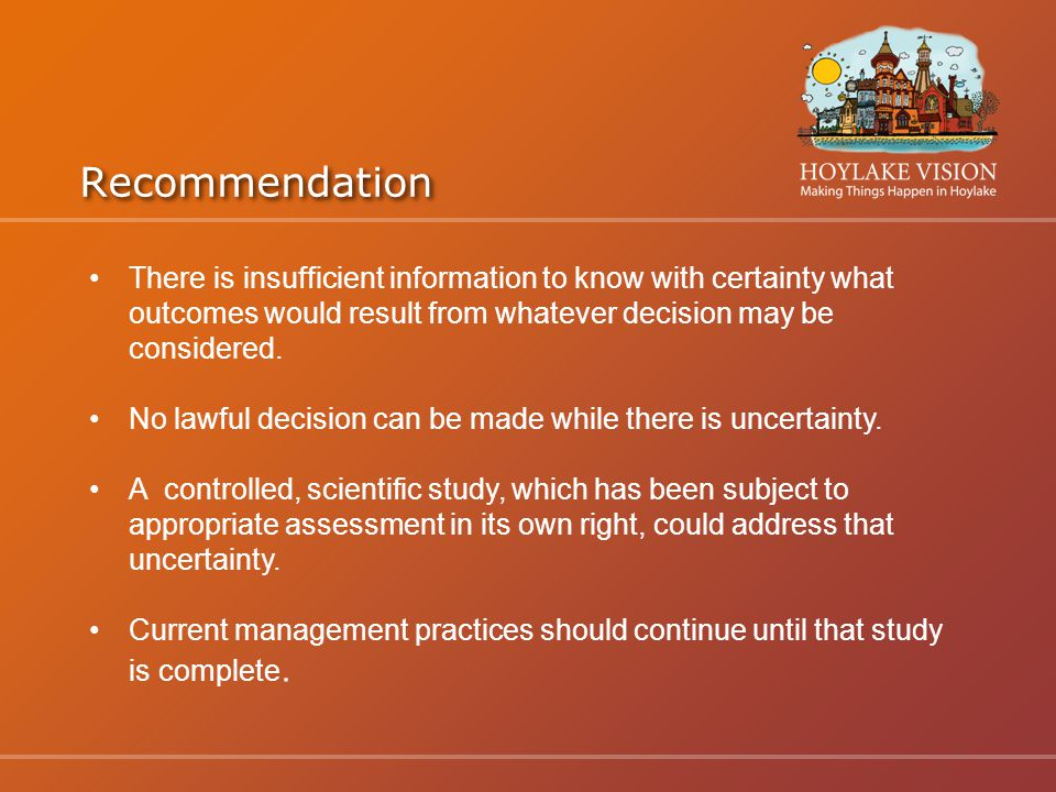 Recommendation There is insufficient information to know with certainty what outcomes would result from whatever decision may be considered.