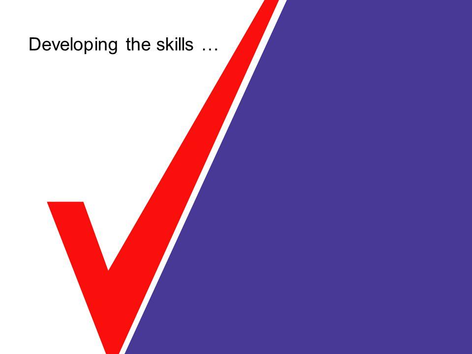 Developing the skills …