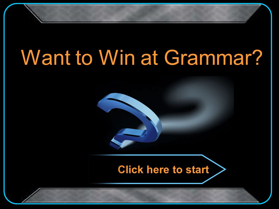 Want to Win at Grammar? Click here to start
