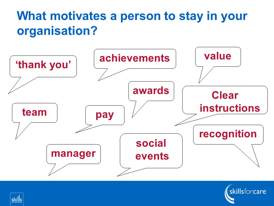 What motivates a person to stay in your organisation.
