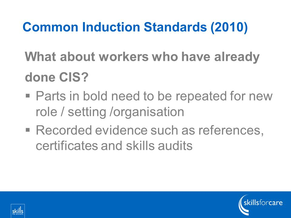 CIS (2010) Standard 8 Health and safety in an adult social care setting  Important that you know what you can and cannot do and when and who to ask for help with health and safety.