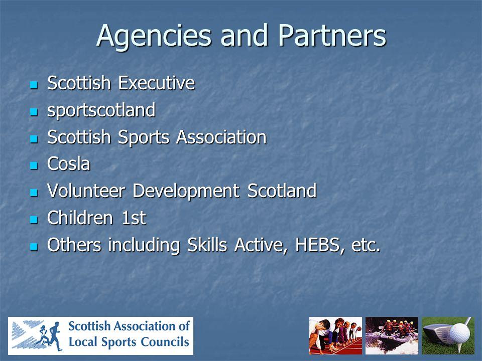 Agencies and Partners Scottish Executive Scottish Executive sportscotland sportscotland Scottish Sports Association Scottish Sports Association Cosla