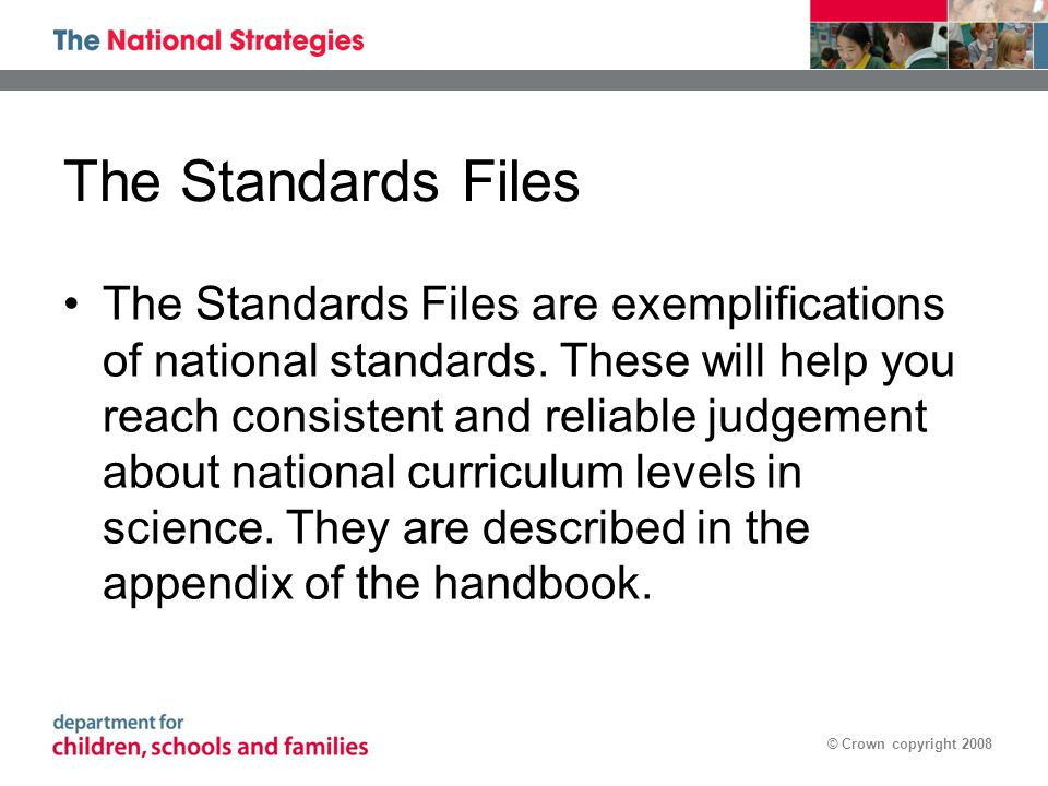 © Crown copyright 2008 The Standards Files The Standards Files are exemplifications of national standards.