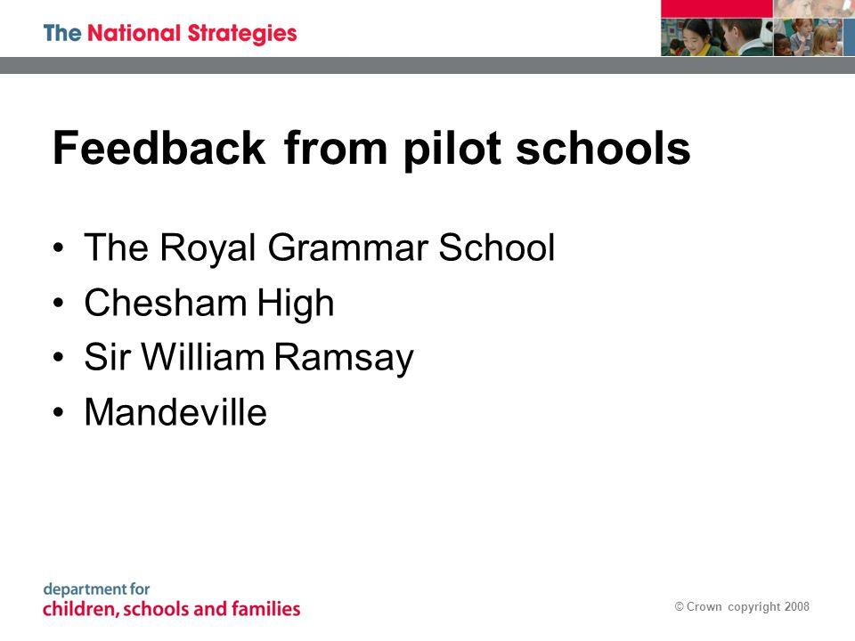 © Crown copyright 2008 Feedback from pilot schools The Royal Grammar School Chesham High Sir William Ramsay Mandeville