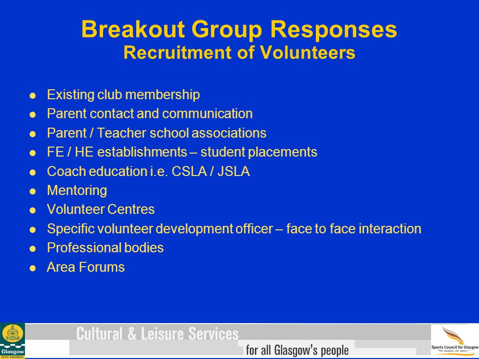 Breakout Group Responses Recruitment of Volunteers Existing club membership Parent contact and communication Parent / Teacher school associations FE /