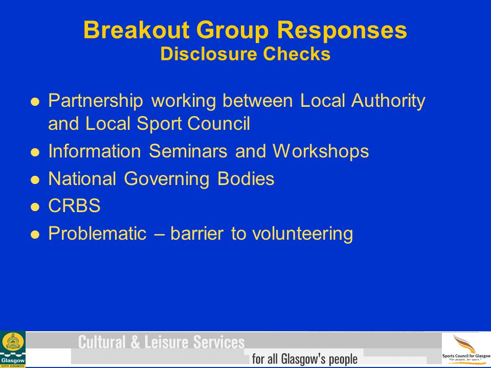 Breakout Group Responses Disclosure Checks Partnership working between Local Authority and Local Sport Council Information Seminars and Workshops Nati