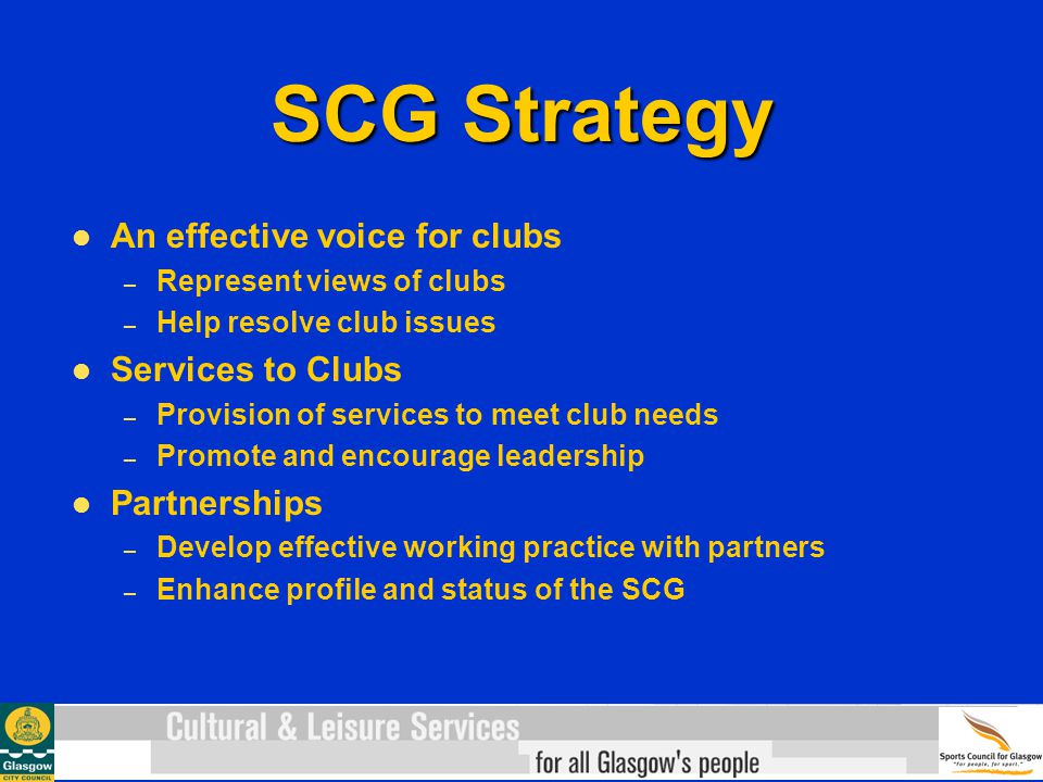 SCG Strategy An effective voice for clubs – Represent views of clubs – Help resolve club issues Services to Clubs – Provision of services to meet club