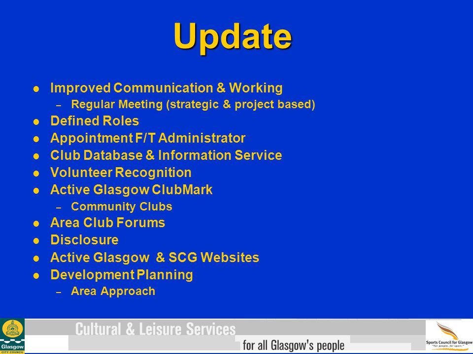 Update Improved Communication & Working – Regular Meeting (strategic & project based) Defined Roles Appointment F/T Administrator Club Database & Info