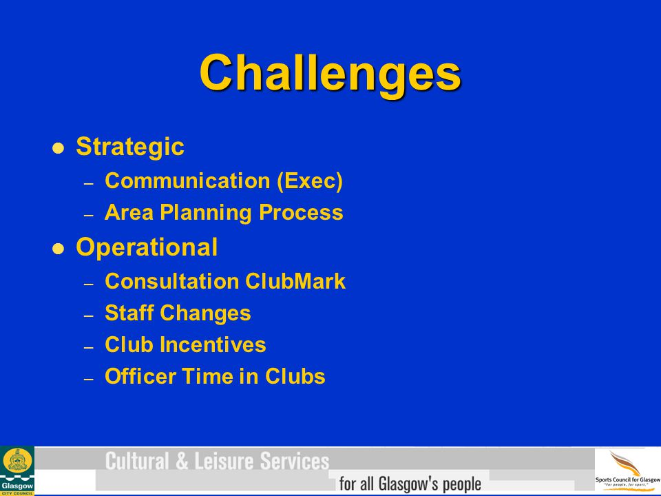 Challenges Strategic – Communication (Exec) – Area Planning Process Operational – Consultation ClubMark – Staff Changes – Club Incentives – Officer Time in Clubs