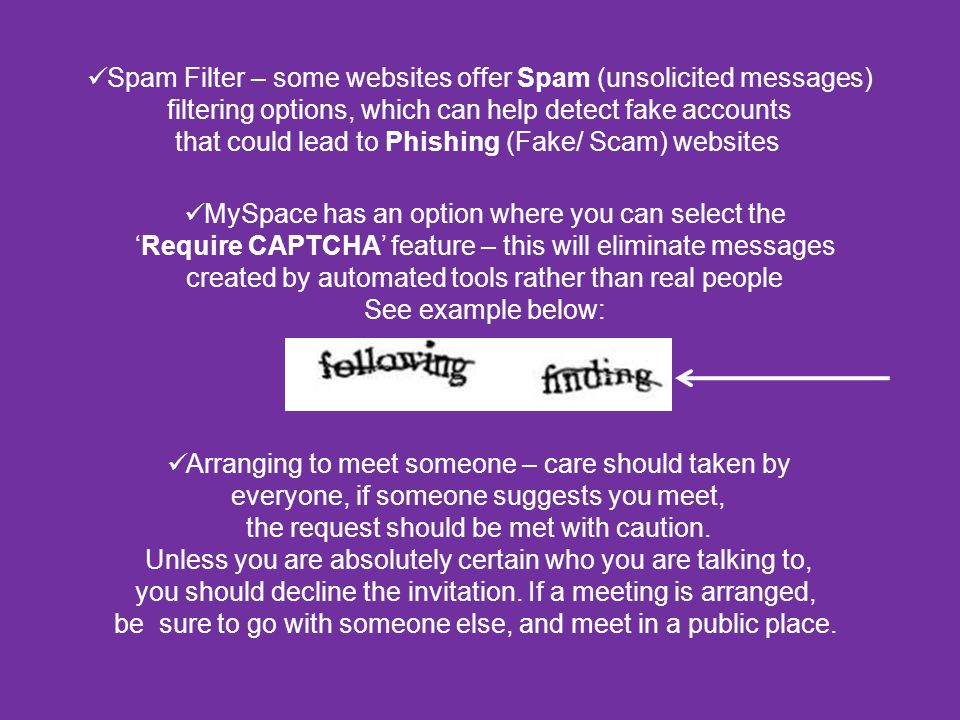 Spam Filter – some websites offer Spam (unsolicited messages) filtering options, which can help detect fake accounts that could lead to Phishing (Fake