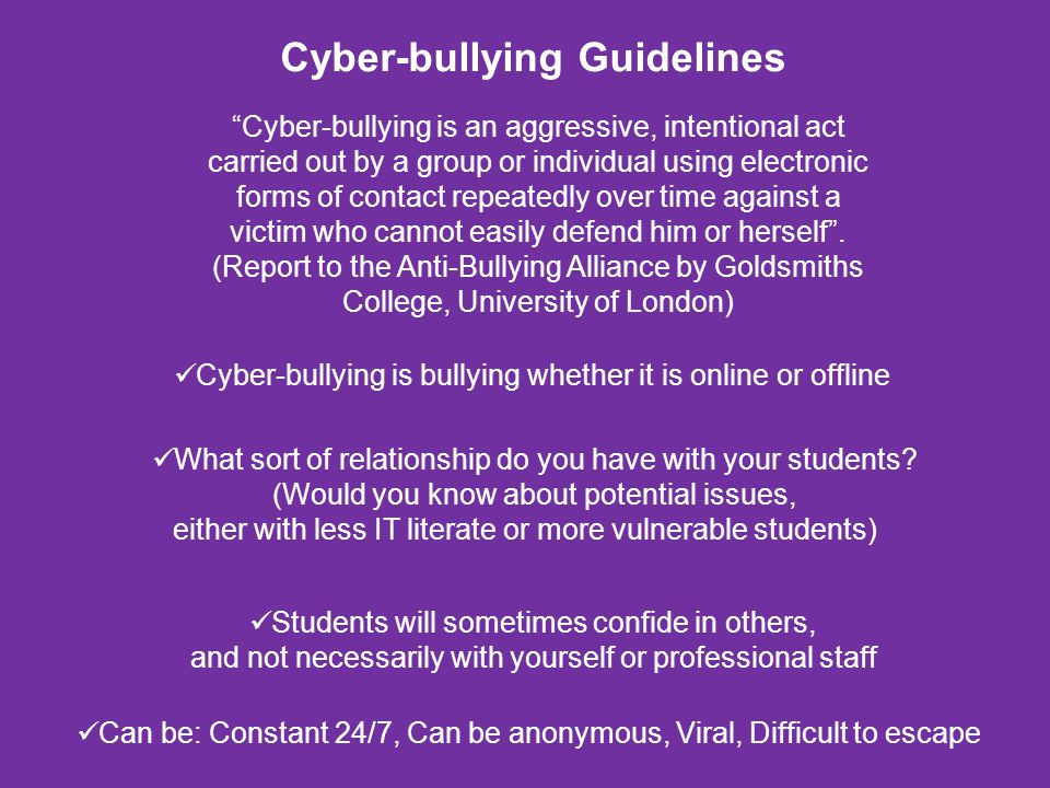 Cyber-bullying Guidelines Cyber-bullying is bullying whether it is online or offline What sort of relationship do you have with your students? (Would