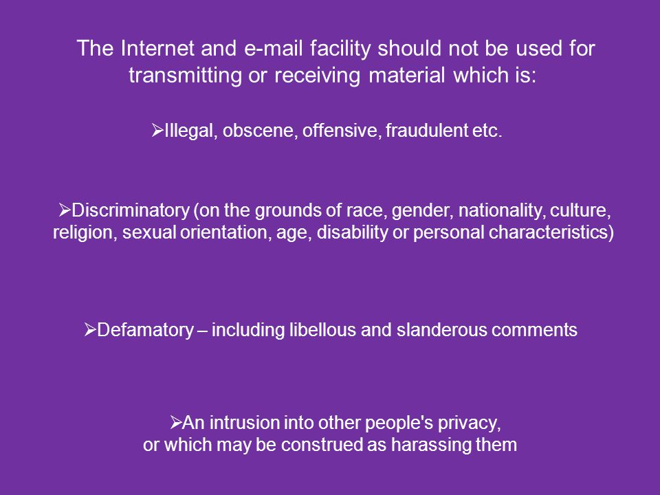  Confidential information  In contravention of the Data Protection Act (using personal data for unauthorised purpose)  Furthermore, Copyright in material exists automatically, and no statement to this effect is required).