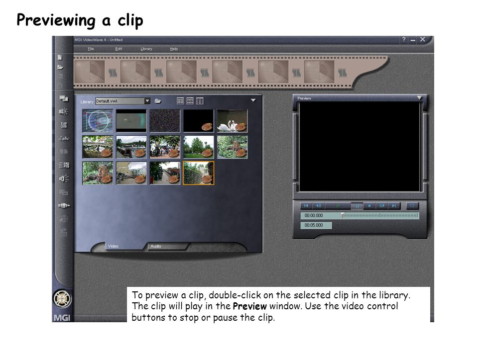 Previewing a clip To preview a clip, double-click on the selected clip in the library.