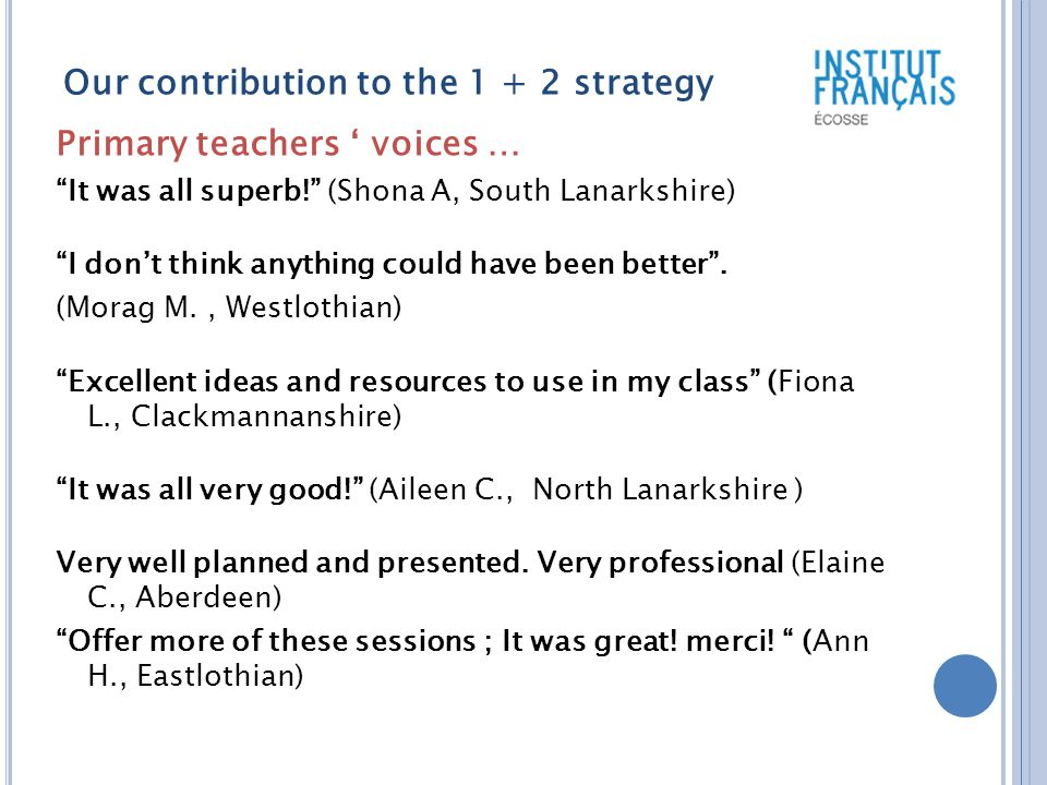 Our contribution to the 1 + 2 strategy Primary teachers ' voices … It was all superb! (Shona A, South Lanarkshire) I don't think anything could have been better .