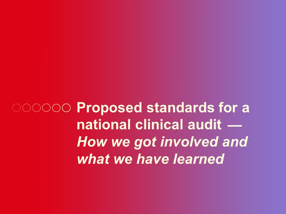 Method and problems encountered Background Proposed standards Applying the standards — lessons learned The way forward