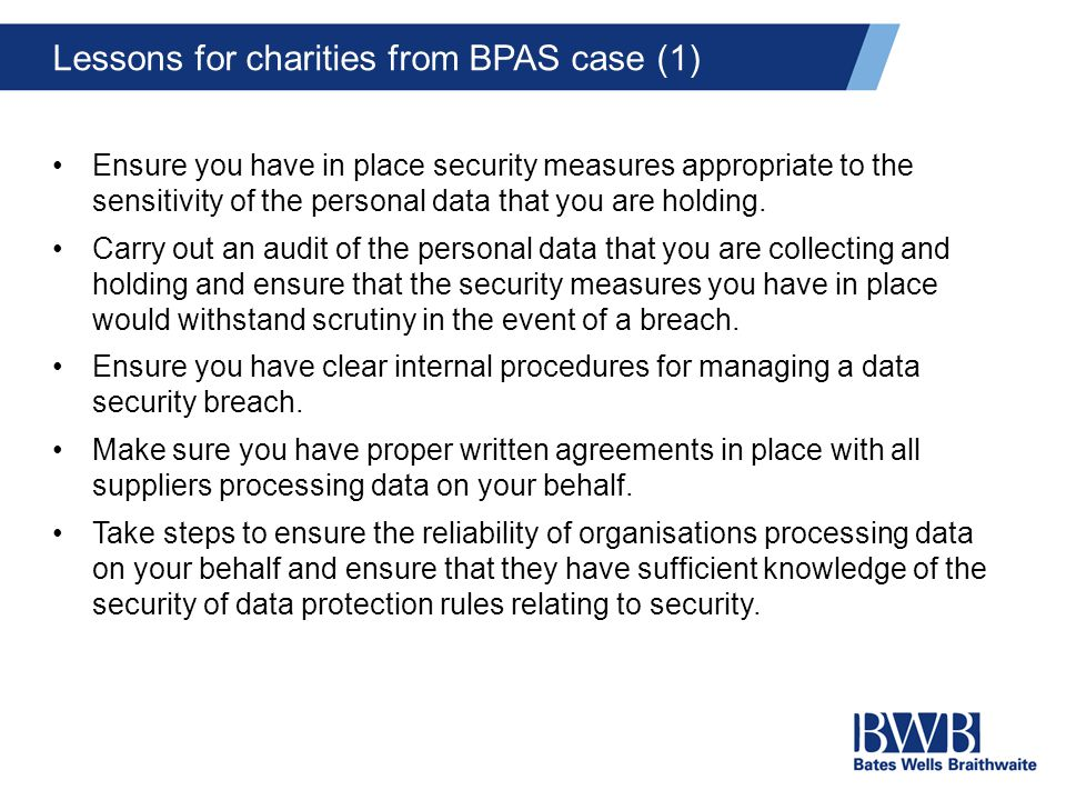 Lessons for charities from BPAS case (1) Ensure you have in place security measures appropriate to the sensitivity of the personal data that you are holding.