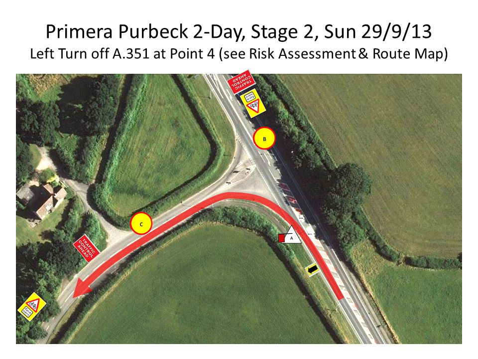 Primera Purbeck 2-Day, Stage 2, Sun 29/9/13 Left Turn off A.351 at Point 4 (see Risk Assessment & Route Map)