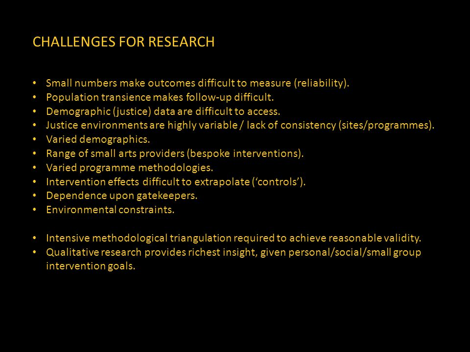 CHALLENGES FOR RESEARCH Small numbers make outcomes difficult to measure (reliability).