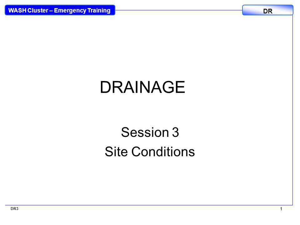 WASH Cluster – Emergency Training DR 1 DR3 1 DRAINAGE Session 3 Site Conditions