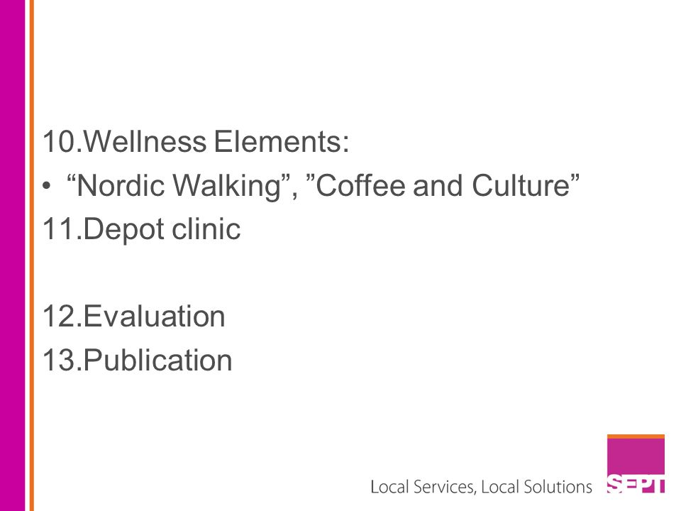 "10.Wellness Elements: ""Nordic Walking"", ""Coffee and Culture"" 11.Depot clinic 12.Evaluation 13.Publication"