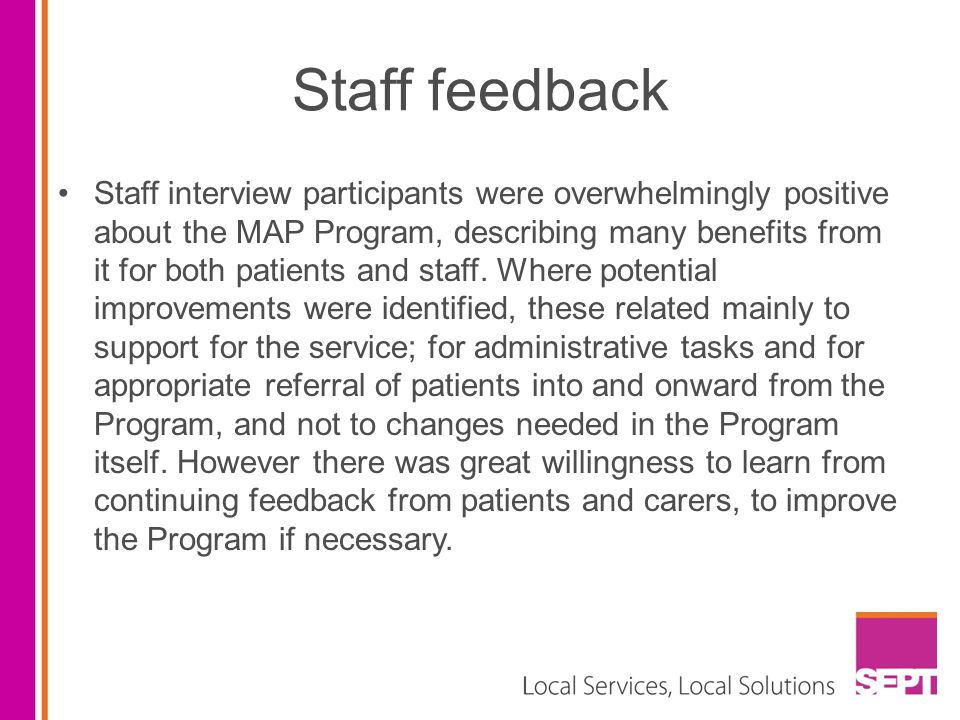 Staff feedback Staff interview participants were overwhelmingly positive about the MAP Program, describing many benefits from it for both patients and