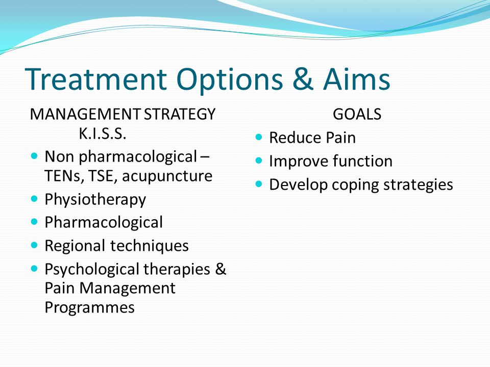 Treatment Options & Aims MANAGEMENT STRATEGY K.I.S.S.