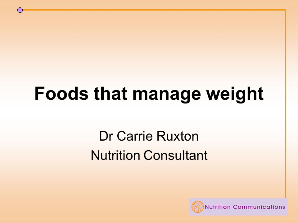 Foods that manage weight Dr Carrie Ruxton Nutrition Consultant