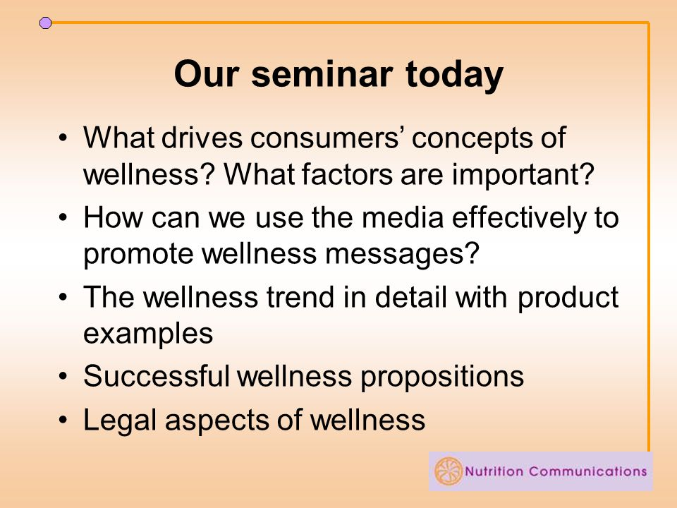 Our seminar today What drives consumers' concepts of wellness.