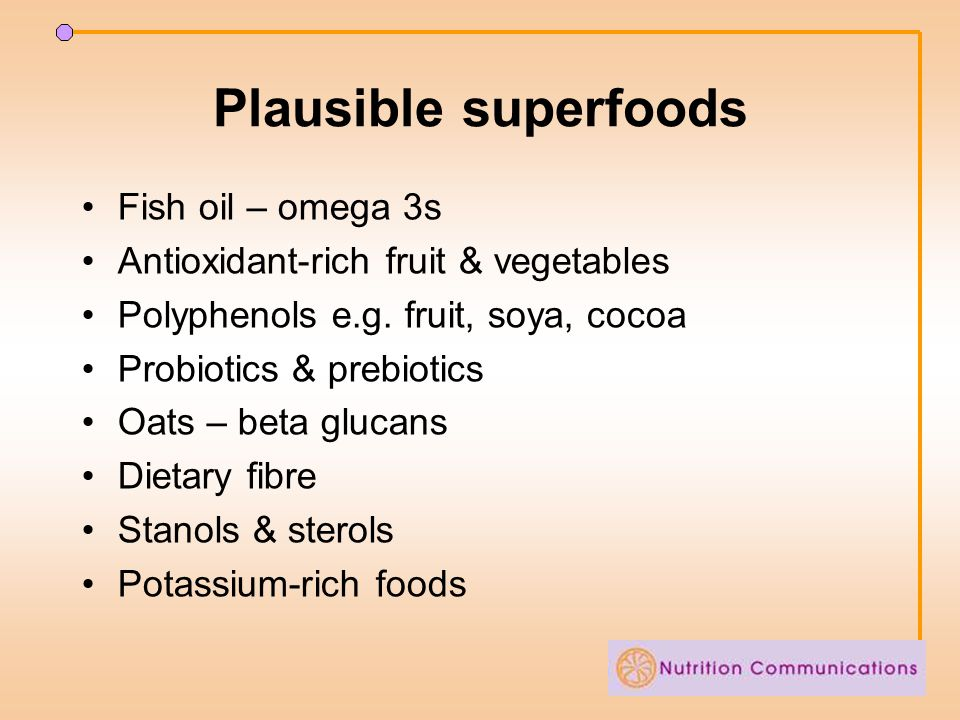 Plausible superfoods Fish oil – omega 3s Antioxidant-rich fruit & vegetables Polyphenols e.g.
