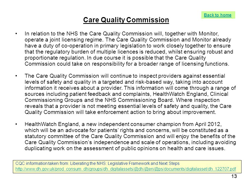 13 Care Quality Commission In relation to the NHS the Care Quality Commission will, together with Monitor, operate a joint licensing regime. The Care